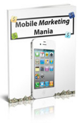 Product picture Mobile Marketing Mania Ebook with Master Resell Rights